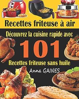 Recettes friteuse à air: Découvrez la cuisine rapide avec 101 recettes friteuse sans..