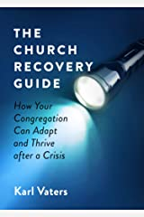 The Church Recovery Guide: How Your Congregation Can Adapt and Thrive after a Crisis Kindle Edition