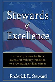Stewards of Excellence: Leadership strategies for a successful military transition to a rewarding civilian career