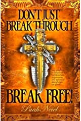 Don't Just Breakthrough, BREAK FREE!: Say goodbye to hopelessness, helplessness, depression, and spiritual strongholds for good! Kindle Edition