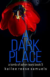 A Dark Place (a Tomb of Ashen Tears Book 5)