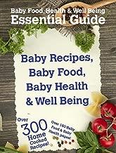 Baby Food, Health & Wellbeing Essential Guide. Over 300 Home Cooked Recipes Over 160 Baby Food & Baby Health pages!