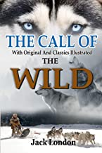 The Call of the Wild by Jack London: Complete With Original And Classics Illustrated