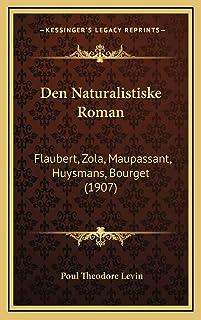 Den Naturalistiske Roman: Flaubert, Zola, Maupassant, Huysmans, Bourget (1907)