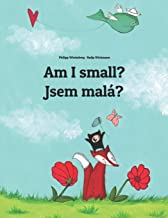 Am I small? Jsem malá?: Children's Picture Book English-Czech (Bilingual Edition)