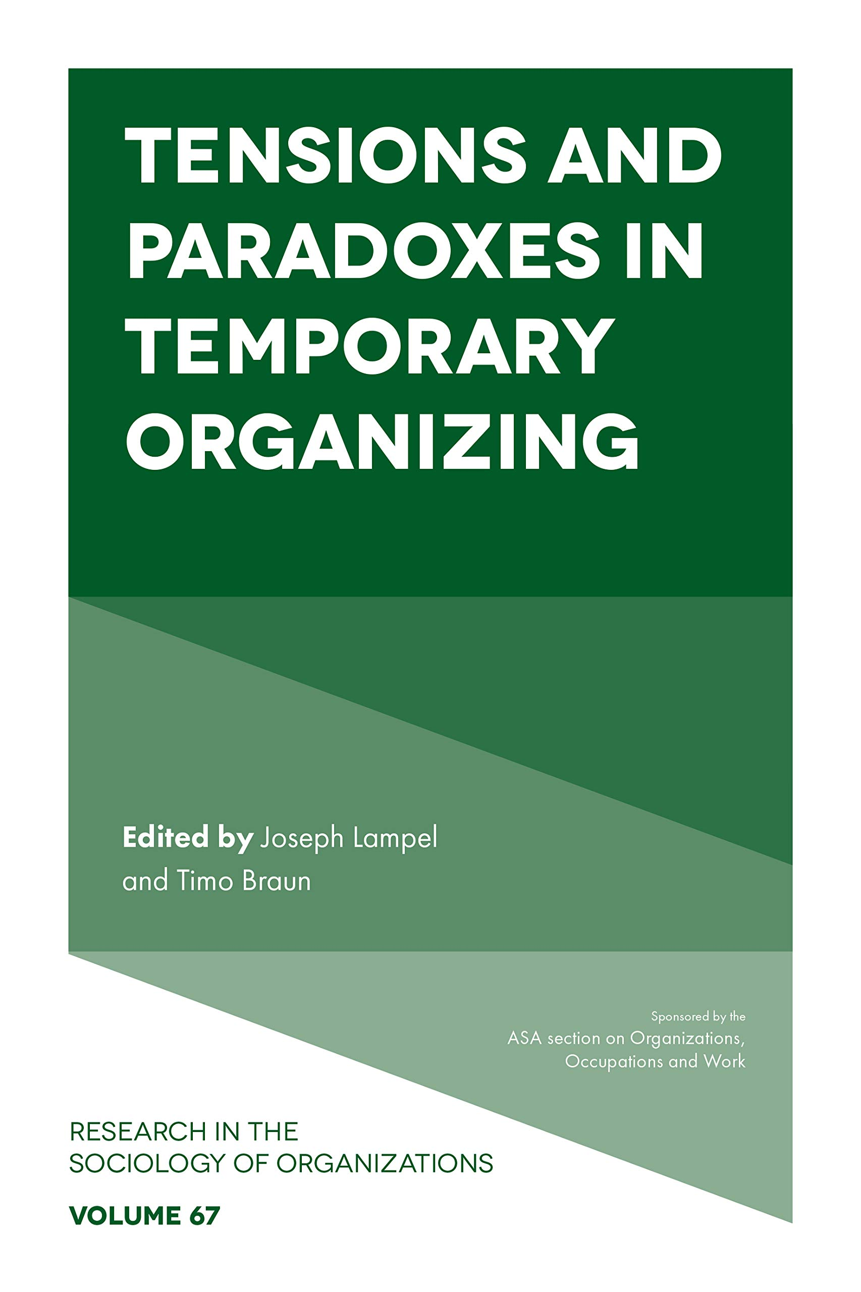 Tensions and paradoxes in temporary organizing (Research in the Sociology of Organizations Book 67)