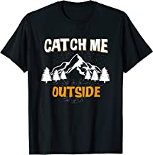 Catch Me Outside Funny Shirt Family Vacation Adventure Trip