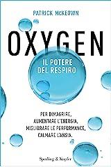 Oxygen: Il potere del respiro Per dimagrire, aumentare l'energia, migliorare le performance, calmare l'ansia (Italian Edition) Format Kindle