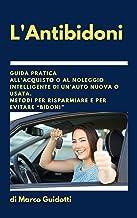 """Permalink to L'Antibidoni: Guida pratica all'acquisto o al noleggio intelligente di un'auto nuova o usata. Metodi per risparmiare e per evitare """"bidoni"""" PDF"""