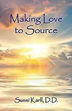 Making Love To Source (Sacred Birthing Series) (Volume 3)