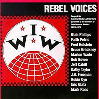 IWW Rebel Voices: Songs Of The Industrial Workers Of The World (Live / 1984)