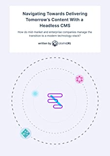 Navigating Towards Delivering Tomorrow's Content With a Headless CMS