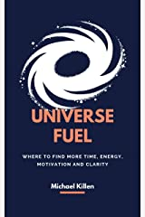 Universe Fuel: Where to find more time, energy, motivation and clarity Kindle Edition