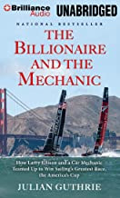 The Billionaire and the Mechanic: How Larry Ellison and a Car Mechanic Teamed Up to Win Sailing's Greatest Race, the Ameri...