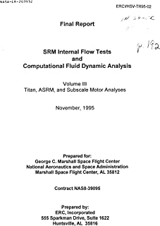 SRM Internal Flow Tests and Computational Fluid Dynamic Analysis. Volume 3; Titan, ASRM, and Subscale Motor Analyses (English Edition)