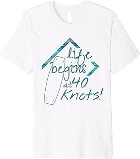 Life begins at 40 knots kitesurf T-Shirt