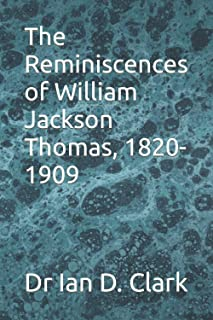 The Reminiscences of William Jackson Thomas, 1820-1909