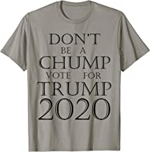 Don't Be A Chump Vote For Trump 2020 T-Shirt