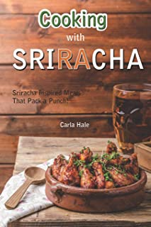 Cooking with Sriracha: Sriracha Inspired Meals That Pack a Punch!