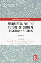 Manifestos for the Future of Critical Disability Studies: Volume 1 (Interdisciplinary Disability Studies)