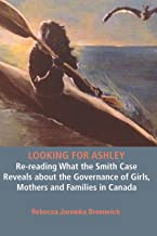Looking for Ashley: e-reading What the Smith Case Reveals about the Governance of Girls, Mothers and Families in Canada