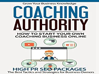 Coaching Authority - Discover How To Start Your Own High-Ticket Coaching Business And Charge Premium Prices For Your Advic...