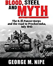 BLOOD, STEEL, AND MYTH: The II.SS-Panzer-Korps and the Road to Prochorowka