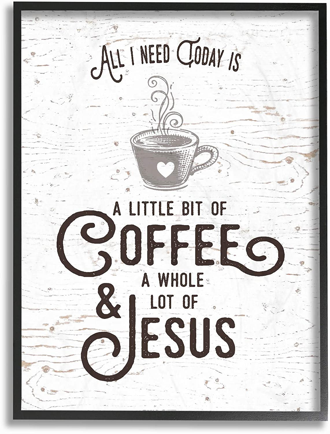 The Stupell Home Decor Collection All I Need Today is Coffee and Jesus Framed Giclee Texturized Art