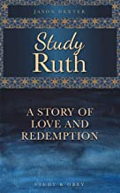 Study Ruth: A Story of Love and Redemption: Ruth Study Guide for Individuals or Small Groups (Study and Obey Book 4)