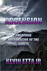 Ascension: The Divine Prerogative Of The Saints Kindle Edition