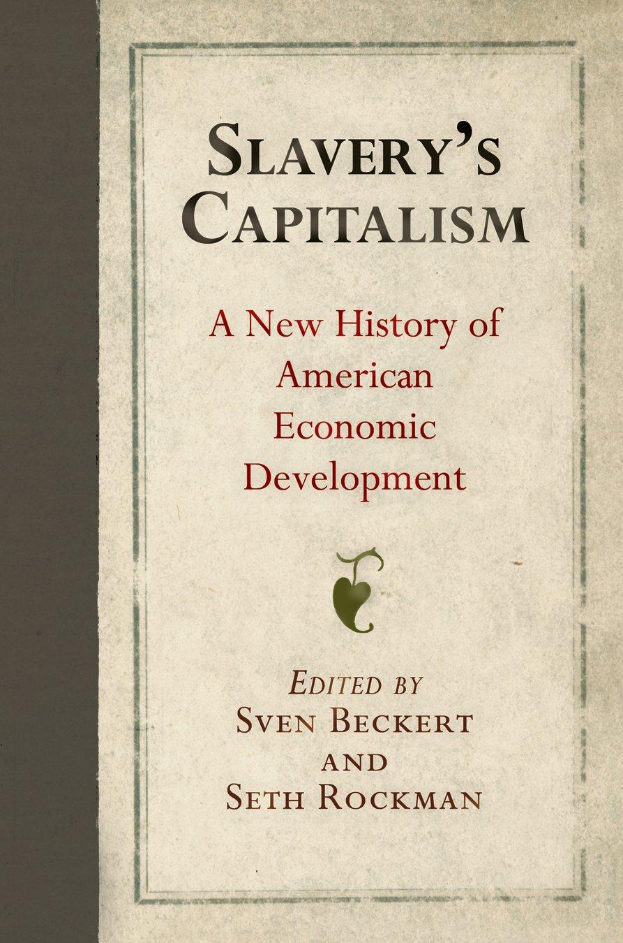 Slavery's Capitalism: A New History of American Economic Development (Early American Studies)