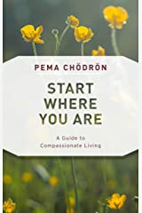 Start Where You Are: A Guide to Compassionate Living (Shambhala Classics) Kindle Edition