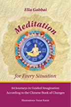 Meditation for Every Situation: 64 Journeys in Guided Imagination According to the Chinese Book of Changes