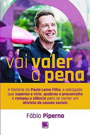 Vai Valer a Pena: a História de Paulo Leme Filho, o Advogado que Superou o Vício, Quebrou o Preconceito e Rompeu o Silêncio Para se Tornar um Ativista de Causas Sociais