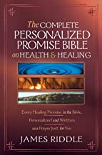 The Complete Personalized Promise Bible on Health and Healing: Every Promise in the Bible, from Genesis to Revelation, Personalized and Written As a Prayer Just for You
