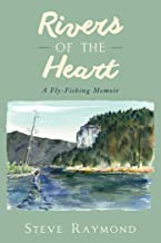 Rivers of the Heart: A Fly-Fishing Memoir