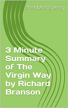 3 Minute Summary of The Virgin Way by Richard Branson (thimblesofplenty 3 Minute Business Book Summary Series 1)