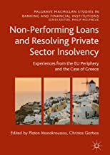 Non-Performing Loans and Resolving Private Sector Insolvency: Experiences from the EU Periphery and the Case of Greece (Palgrave Macmillan Studies in Banking and Financial Institutions)