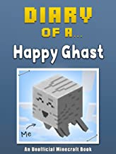 Diary of a Happy Ghast [An Unofficial Minecraft Book] (Crafty Tales Book 18)