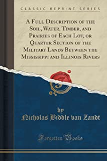 A Full Description of the Soil, Water, Timber, and Prairies of Each Lot, or Quarter Section of the Military Lands Between ...