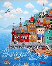 Beach Life Coloring Book: +66 coloring pages gifts An Adult Coloring Book Featuring Fun and Relaxing Beach Vacation Scenes, Peaceful Ocean Landscapes and Beautiful Summer Designs
