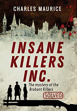 Insane Killers Inc.: The Mystery of the Brabant Killers - Solved!