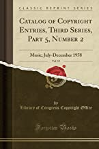 Catalog of Copyright Entries, Third Series, Part 5, Number 2, Vol. 12: Music; July-December 1958 (Classic Reprint)