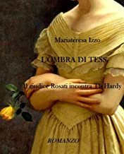 L'ombra di Tess - Il Giudice Rosati incontra Th. Hardy- Romanzo di narrativa contemporanea:eros e suspense in un thriller storico (Valerio Rosati:il giudice. Vol. 2) (Italian Edition)