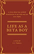 Life as a Beta Boy: My Cuckold Humiliation to My Wife and Our New Alpha
