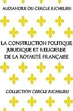 Livres La construction politique, juridique et religieuse de la royauté française PDF