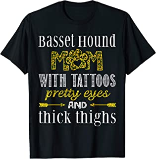 Basset Hound Mom Tattoos Pretty Eyes Thick Thighs Tee