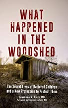 What Happened in the Woodshed: The Secret Lives of Battered Children and a New Profession to Protect Them