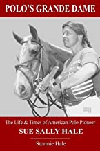 Polo's Grande Dame: The Life & Times of American Polo Pioneer Sue Sally Hale (Black/White)