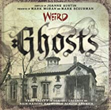Weird Ghosts: True Tales of the Eeriest Legends and Hair-Raising Hauntings Across America